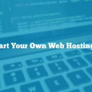 How To Start Your Own Web Hosting Company